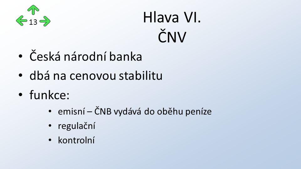 Česká národní banka dbá na cenovou stabilitu funkce: emisní – ČNB vydává do oběhu peníze regulační kontrolní Hlava VI. ČNV 13