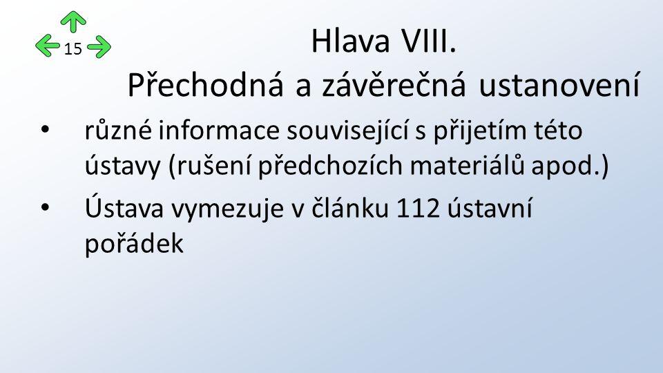 různé informace související s přijetím této ústavy (rušení předchozích materiálů apod.) Ústava vymezuje v článku 112 ústavní pořádek Hlava VIII.