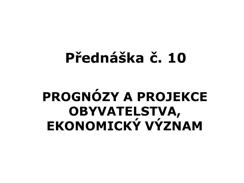 Přednáška č. 10 PROGNÓZY A PROJEKCE OBYVATELSTVA, EKONOMICKÝ VÝZNAM
