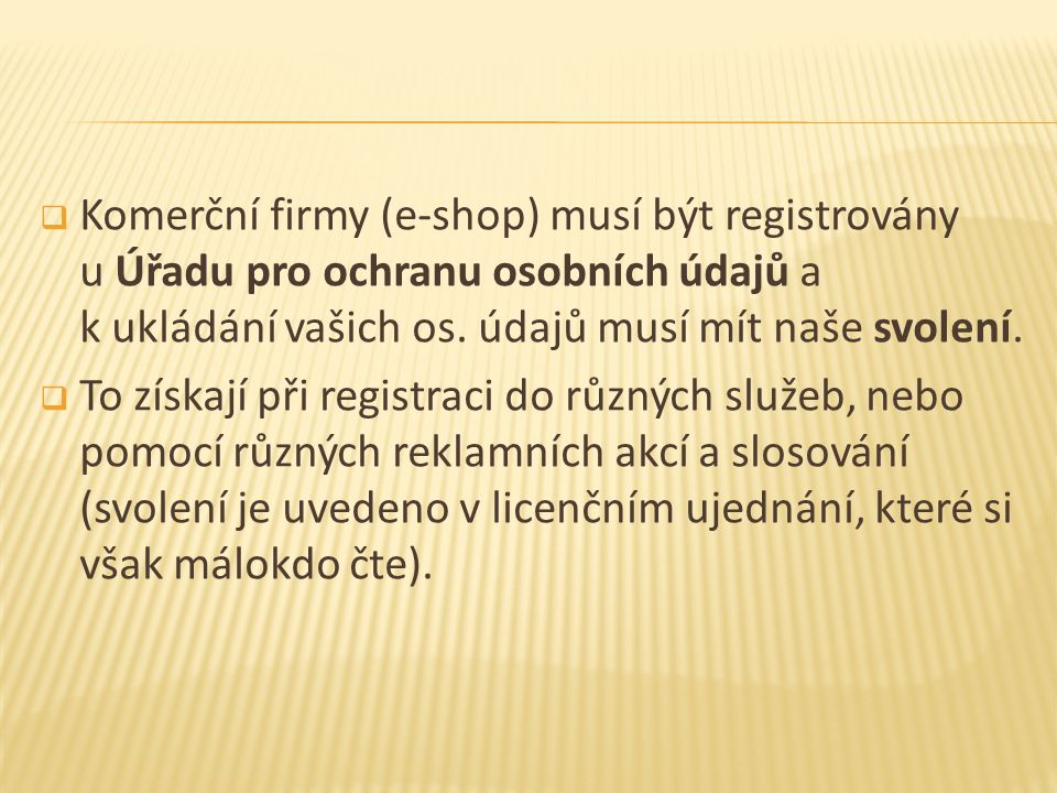  Komerční firmy (e-shop) musí být registrovány u Úřadu pro ochranu osobních údajů a k ukládání vašich os.