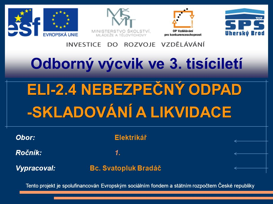 Odborný výcvik ve 3. tisíciletí Tento projekt je spolufinancován Evropským sociálním fondem a státním rozpočtem České republiky ELI-2.4 NEBEZPEČNÝ ODP