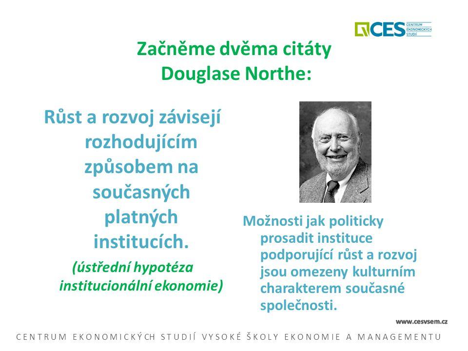 Začněme dvěma citáty Douglase Northe: Růst a rozvoj závisejí rozhodujícím způsobem na současných platných institucích.