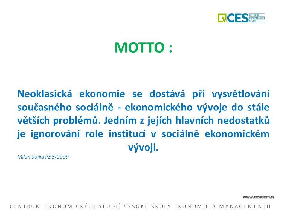 MOTTO : Neoklasická ekonomie se dostává při vysvětlování současného sociálně - ekonomického vývoje do stále větších problémů.