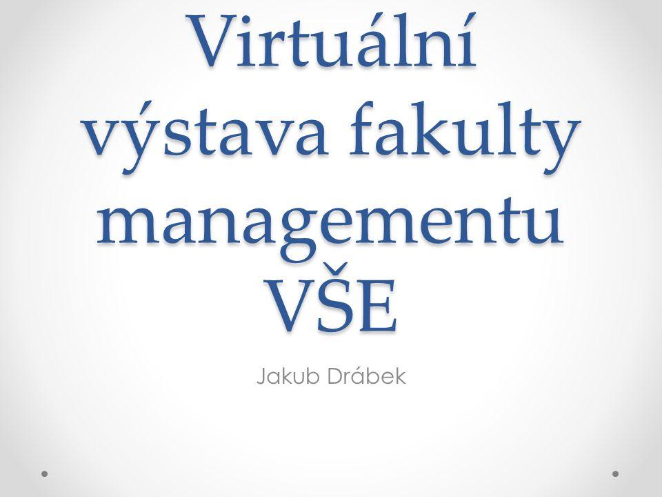 Virtuální výstava fakulty managementu VŠE Jakub Drábek