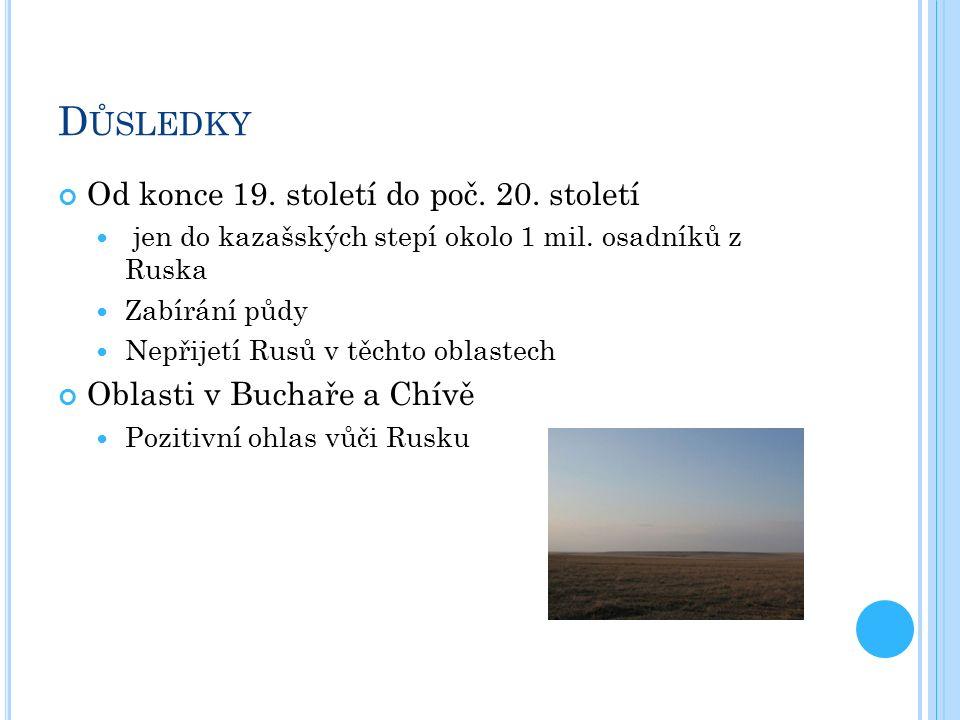 D ŮSLEDKY Od konce 19. století do poč. 20. století jen do kazašských stepí okolo 1 mil. osadníků z Ruska Zabírání půdy Nepřijetí Rusů v těchto oblaste