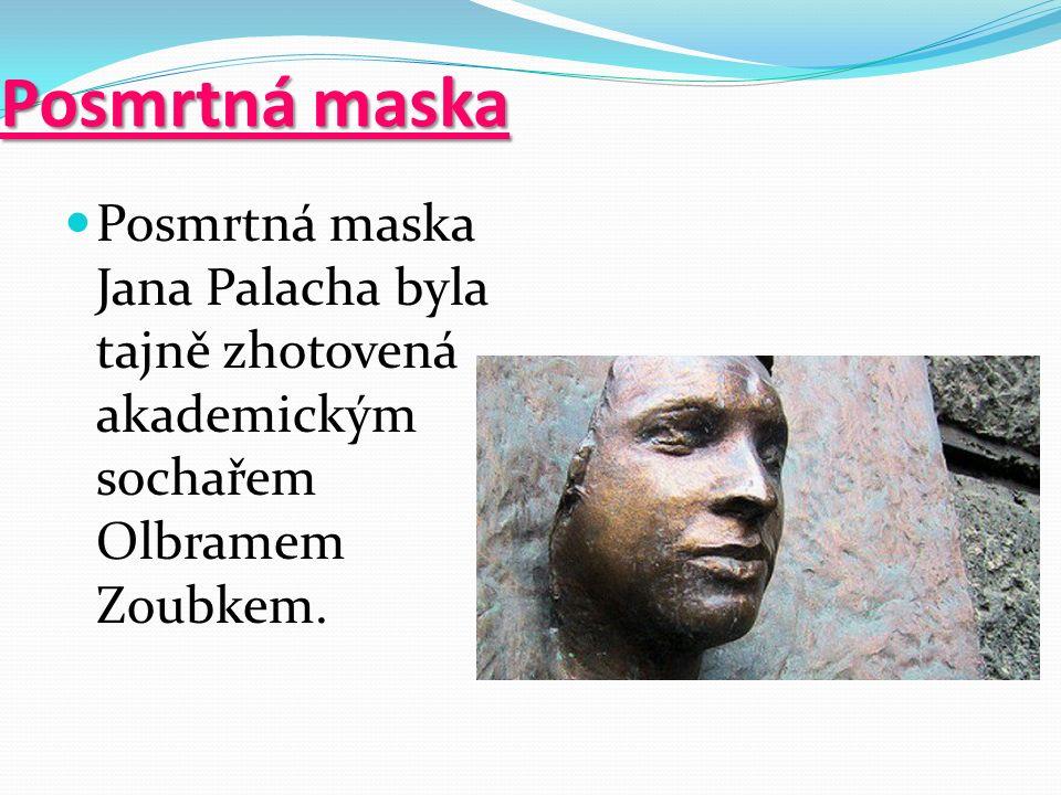 Posmrtná maska Posmrtná maska Jana Palacha byla tajně zhotovená akademickým sochařem Olbramem Zoubkem.