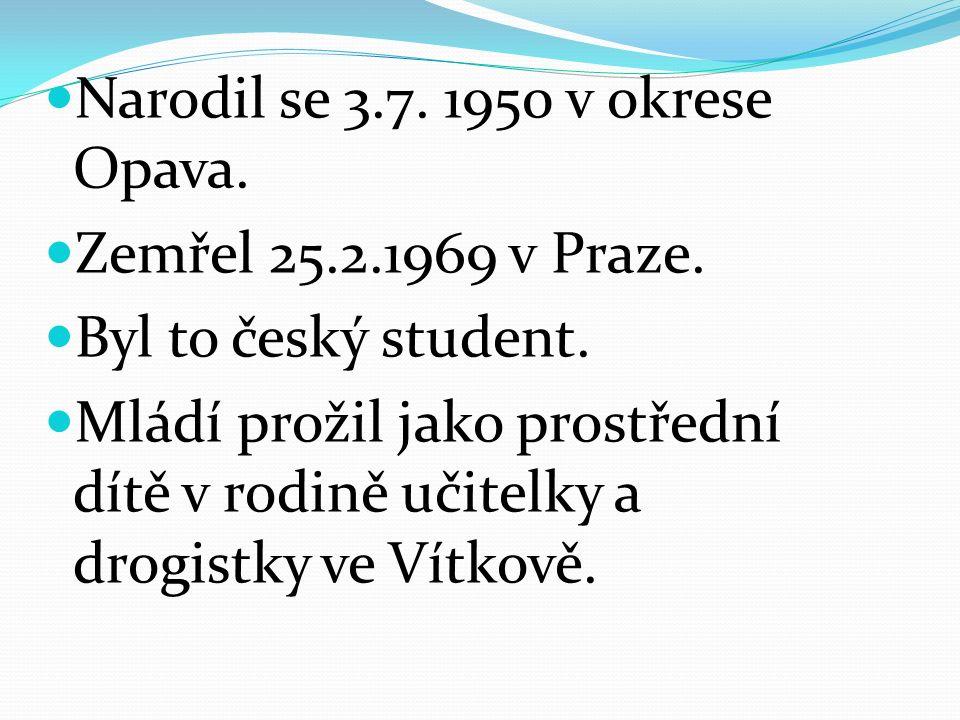Narodil se 3.7.1950 v okrese Opava. Zemřel 25.2.1969 v Praze.