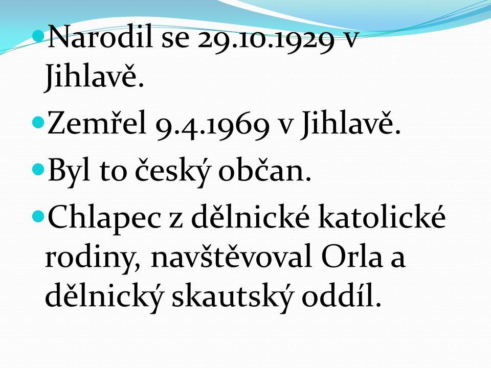 Narodil se 29.10.1929 v Jihlavě.Zemřel 9.4.1969 v Jihlavě.