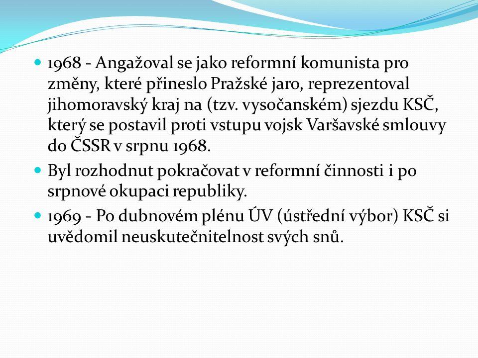 1968 - Angažoval se jako reformní komunista pro změny, které přineslo Pražské jaro, reprezentoval jihomoravský kraj na (tzv.