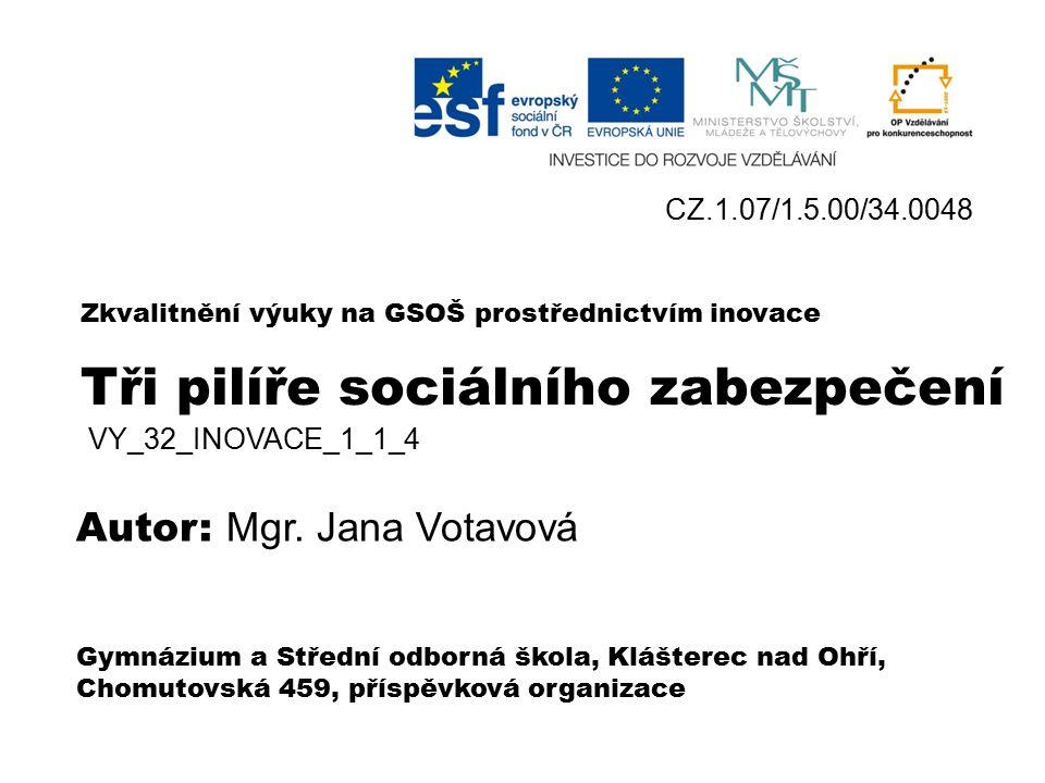 Tři pilíře sociálního zabezpečení VY_32_INOVACE_1_1 _4 Mgr. Jana Votavová
