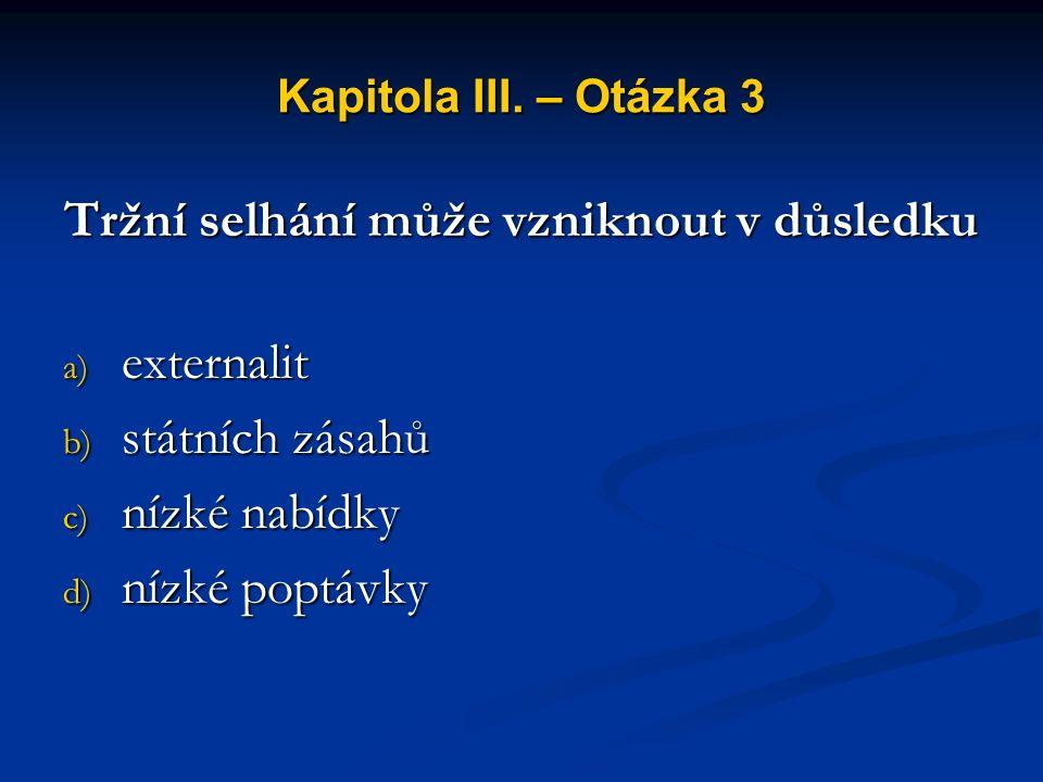 Kapitola III. – Otázka 2 V čistě tržním systému a) vláda plánuje výrobu b) ekonomické problémy jsou řešeny vládou a trhem c) ceny se přizpůsobují potř