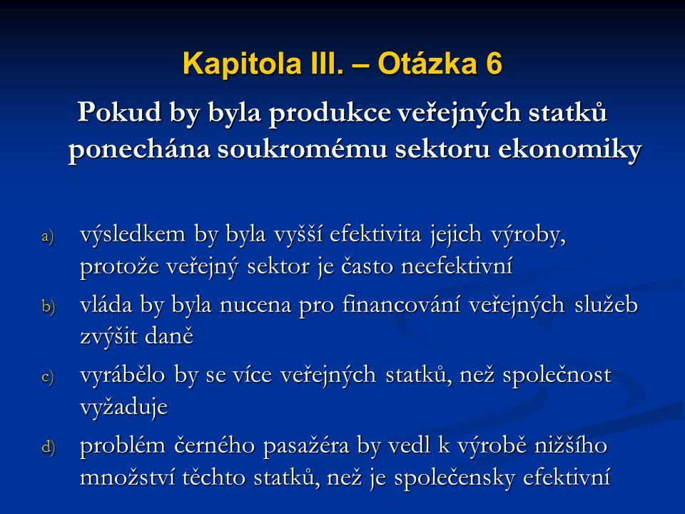 Kapitola III. – Otázka 5 K úkolům makroekonomické politiky vlády mimo jiné patří a) podpora konkurence b) určení výše státních výdajů a zdanění c) pos