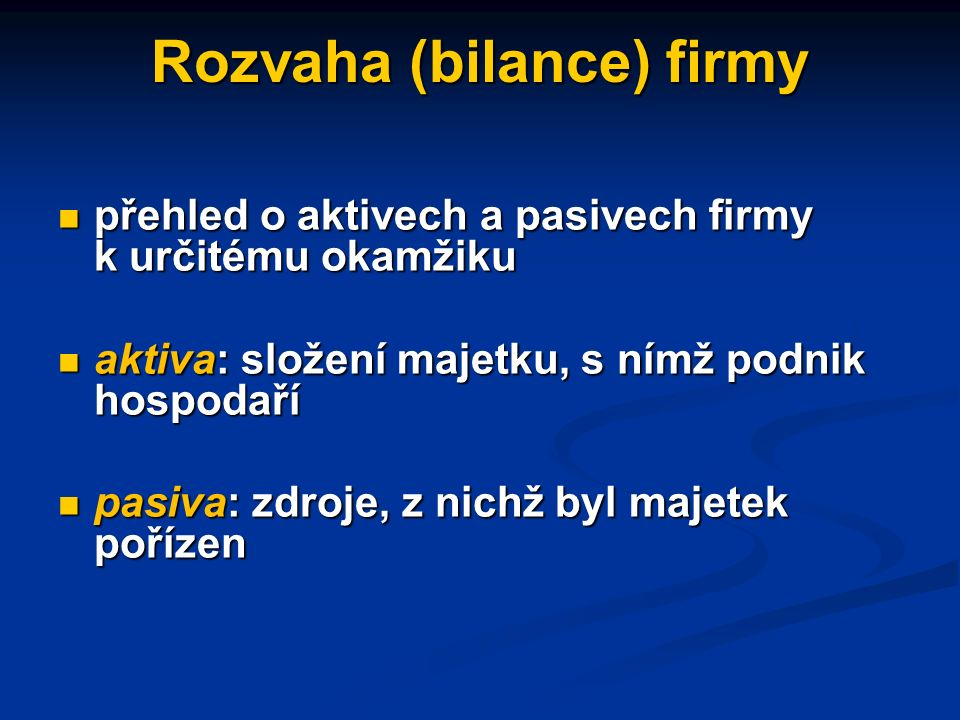 Finanční analýza firmy hodnocení a rozbor firemního hospodaření z finančního hlediska vychází z - rozvahy (bilance) firmy, - výsledovky (účtu zisku a ztrát) - výkazu cash flow