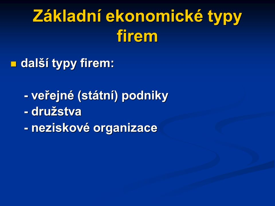 Základní ekonomické typy firem tři základní ekonomické kategorie firmy tři základní ekonomické kategorie firmy - firma fyzické osoby - firma fyzické o
