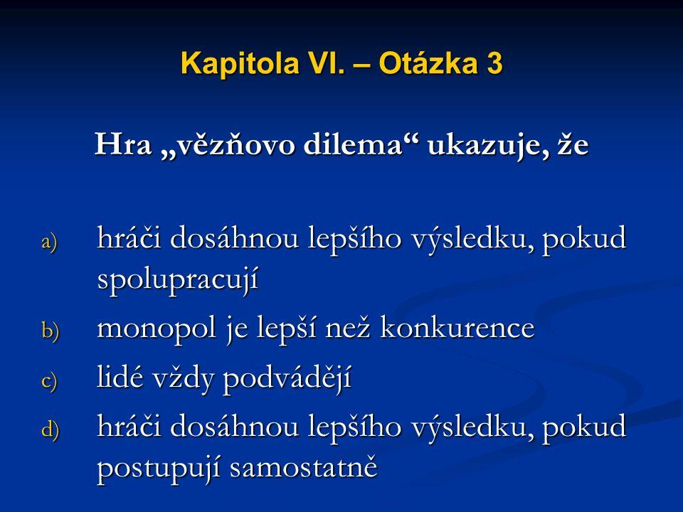 Kapitola VI. – Otázka 2 Monopol ve srovnání s firmou na trhu dokonalé soutěže a) vyrábí méně při nižší ceně b) vyrábí více při nižší ceně c) vyrábí mé