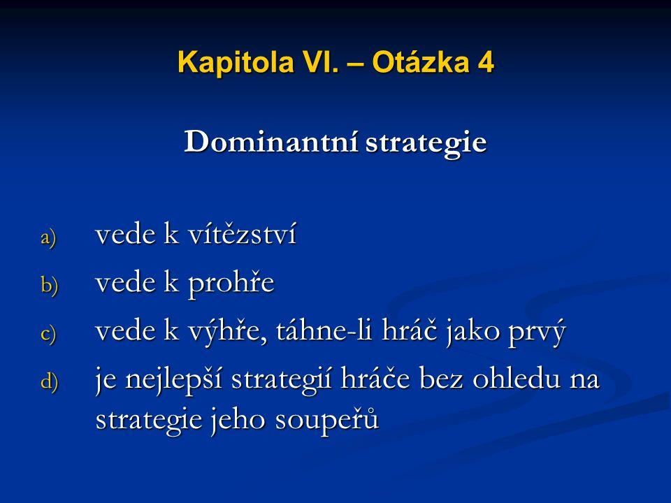 """Kapitola VI. – Otázka 3 Hra """"vězňovo dilema"""" ukazuje, že a) hráči dosáhnou lepšího výsledku, pokud spolupracují b) monopol je lepší než konkurence c)"""