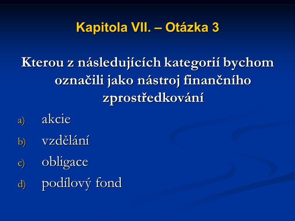 Kapitola VII. – Otázka 2 Cena aktiv majících časově omezený charakter závisí na a) jejich zůstatkové hodnotě b) jejich opotřebení c) současné hodnotě