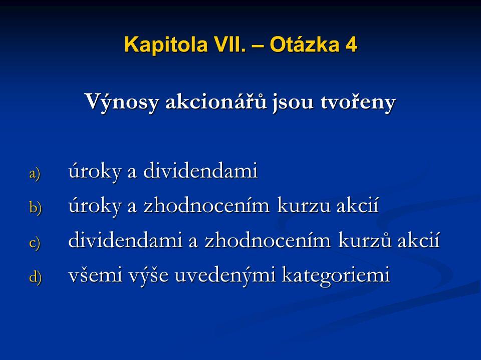 Kapitola VII. – Otázka 3 Kterou z následujících kategorií bychom označili jako nástroj finančního zprostředkování a) akcie b) vzdělání c) obligace d)