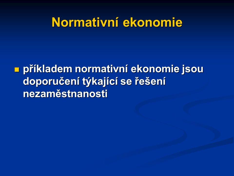 """Normativní ekonomie normativní ekonomie: zabývá se světem, """"jaký by měl být ."""