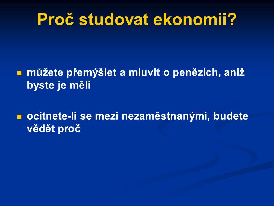 Proč studovat ekonomii? porozumíte fungování domácí i světové ekonomiky i jednotlivých podniků pochopíte význam práva pro ekonomické činnosti (i tomu,