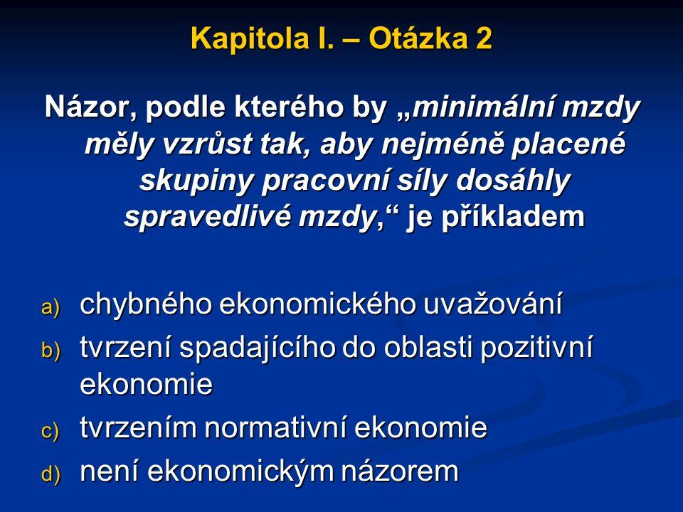 Kapitola I. – Otázka 1 Ekonomické zdroje a) v průběhu času vždy rostou b) se nemohou zvyšovat c) jsou v každém okamžiku omezené d) závisejí na rozhodn