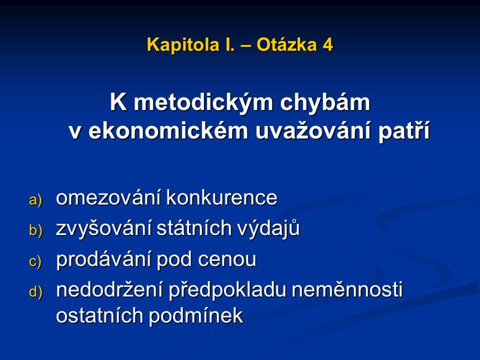 Kapitola I. – Otázka 3 K základním ekonomickým otázkám nepatří a) co vyrábět b) pro koho vyrábět c) jak vyrábět d) jak posílit hospodářský růst