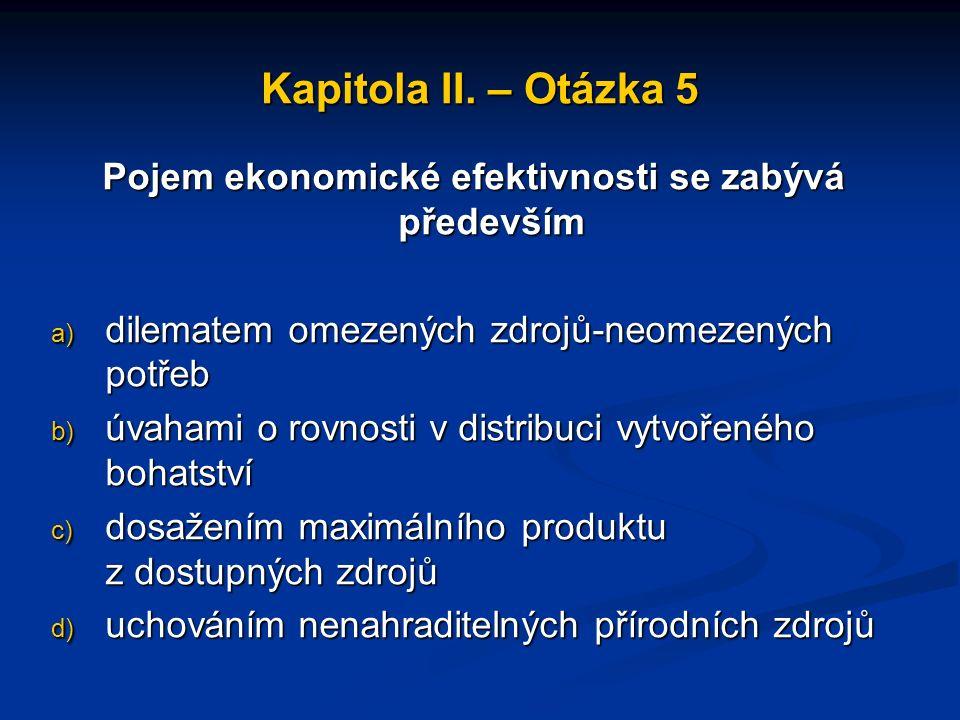 Kapitola I. – Otázka 6 Lidské potřeby a) jsou vždy fixní b) jsou omezené c) jsou neomezené d) se časem většinou snižují