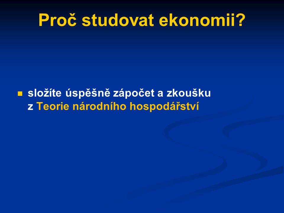 Proč studovat ekonomii? složíte úspěšně zápočet a zkoušku z Teorie národního hospodářství