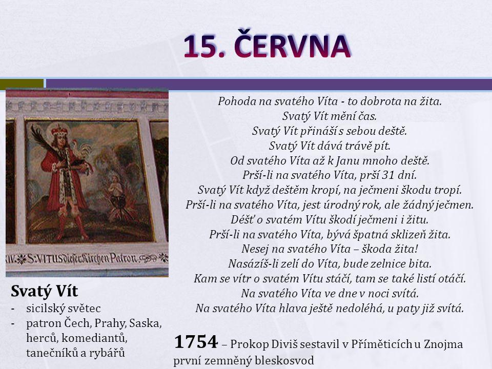 Svatý Vít -sicilský světec -patron Čech, Prahy, Saska, herců, komediantů, tanečníků a rybářů Pohoda na svatého Víta - to dobrota na žita.