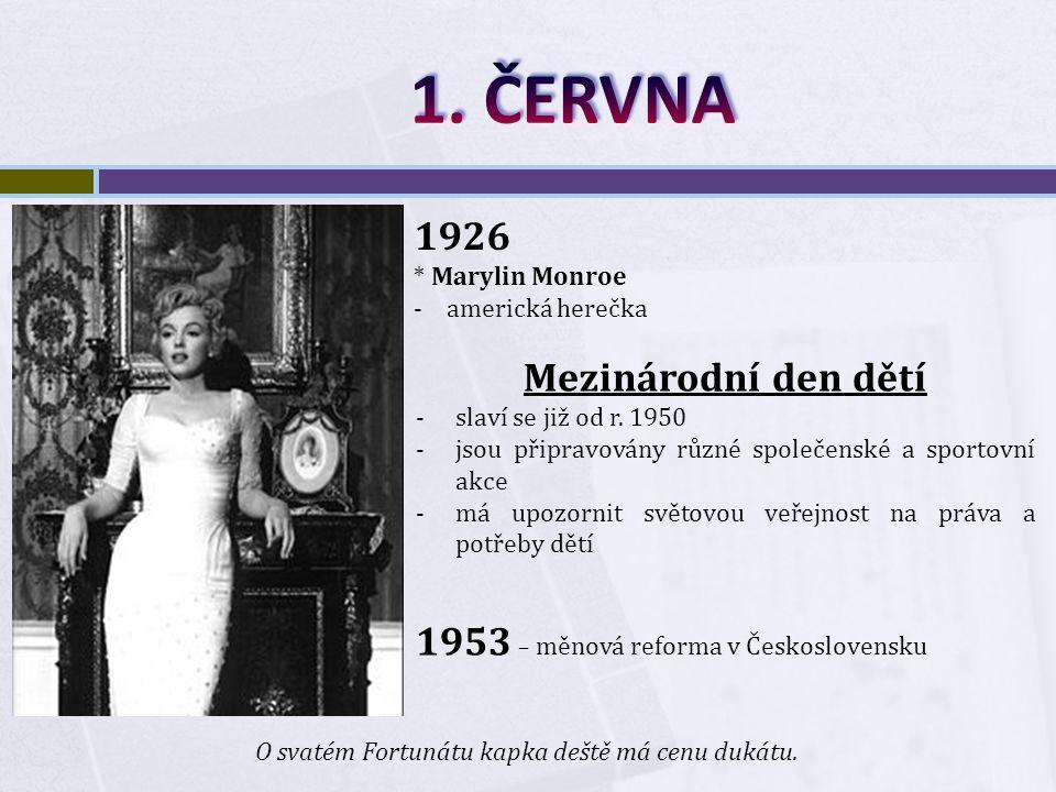 1926 * Marylin Monroe -americká herečka Mezinárodní den dětí -slaví se již od r.