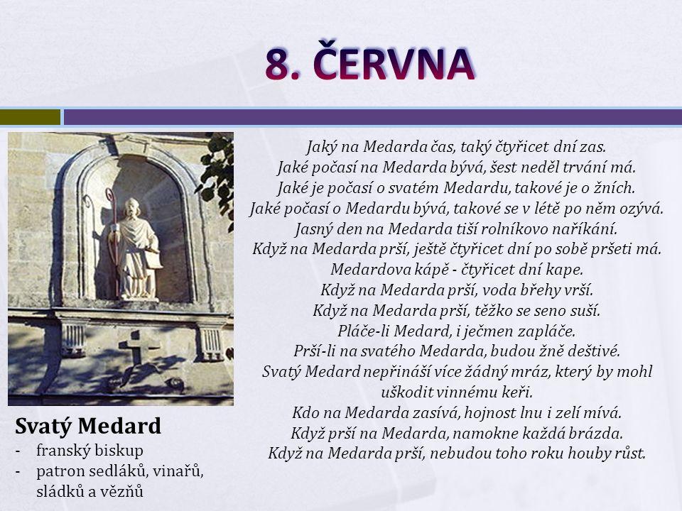 Svatý Medard -franský biskup -patron sedláků, vinařů, sládků a vězňů Jaký na Medarda čas, taký čtyřicet dní zas.