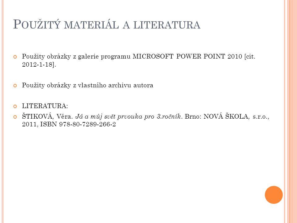 P OUŽITÝ MATERIÁL A LITERATURA Použity obrázky z galerie programu MICROSOFT POWER POINT 2010 [cit.