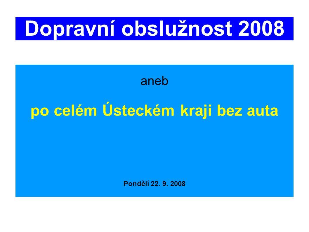 Dopravní obslužnost 2008 aneb po celém Ústeckém kraji bez auta Pondělí 22. 9. 2008