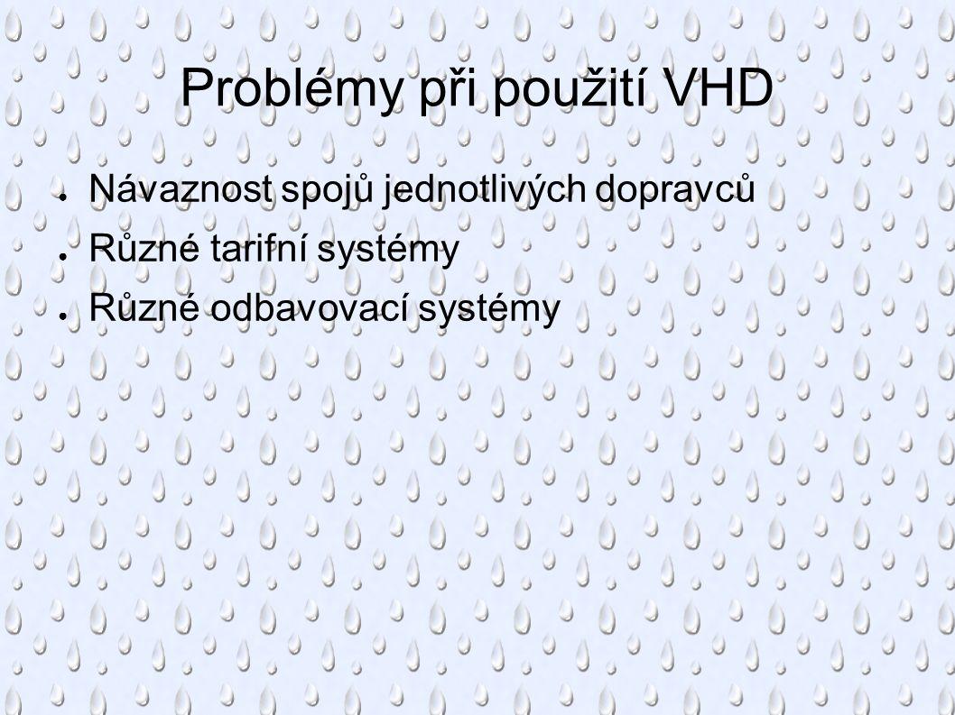 Problémy při použití VHD ● Návaznost spojů jednotlivých dopravců ● Různé tarifní systémy ● Různé odbavovací systémy