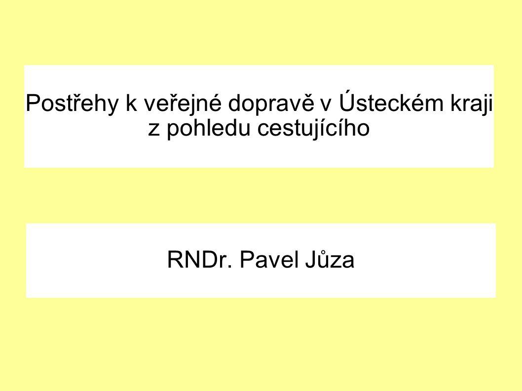 Postřehy k veřejné dopravě v Ústeckém kraji z pohledu cestujícího RNDr. Pavel Jůza