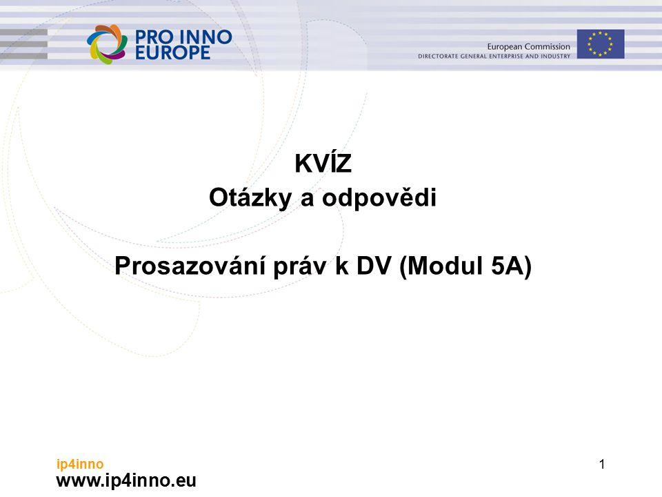 www.ip4inno.eu ip4inno1 KVÍZ Otázky a odpovědi Prosazování práv k DV (Modul 5A)
