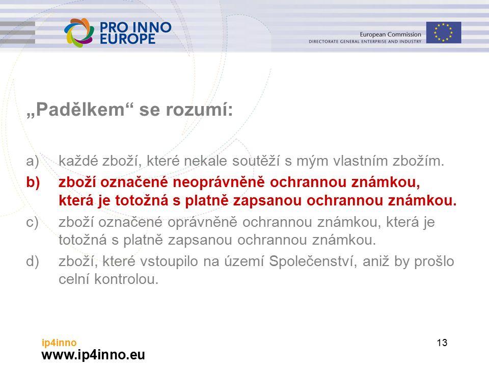 """www.ip4inno.eu ip4inno13 """"Padělkem se rozumí: a)každé zboží, které nekale soutěží s mým vlastním zbožím."""