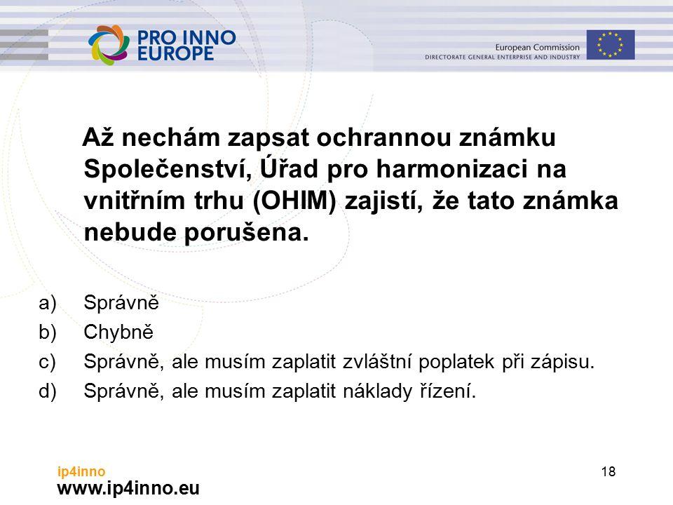 www.ip4inno.eu ip4inno18 Až nechám zapsat ochrannou známku Společenství, Úřad pro harmonizaci na vnitřním trhu (OHIM) zajistí, že tato známka nebude porušena.