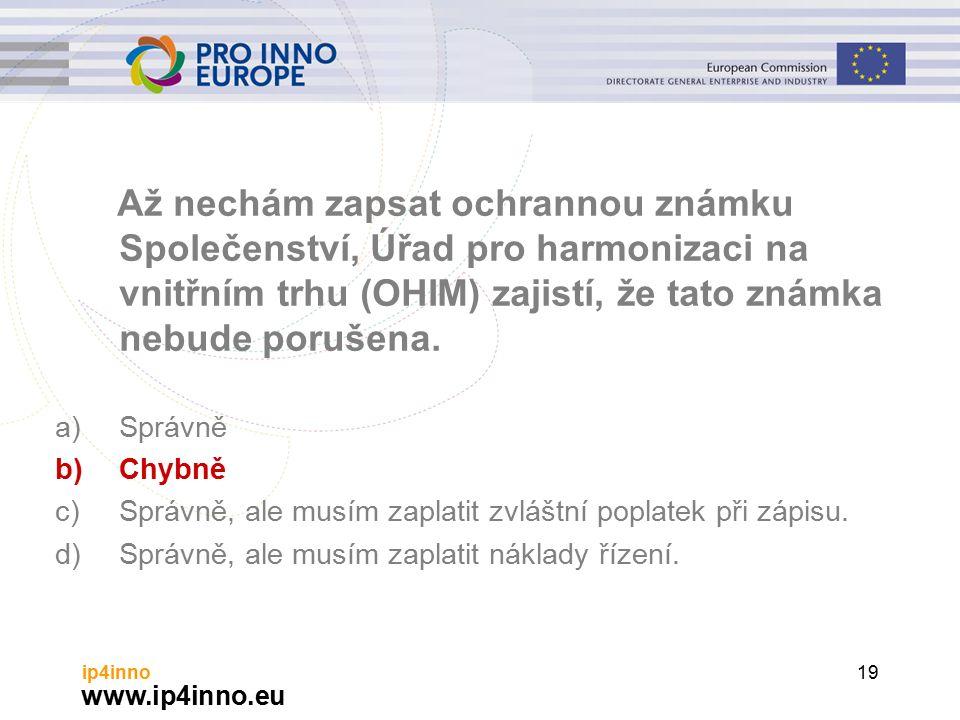 www.ip4inno.eu ip4inno19 Až nechám zapsat ochrannou známku Společenství, Úřad pro harmonizaci na vnitřním trhu (OHIM) zajistí, že tato známka nebude porušena.