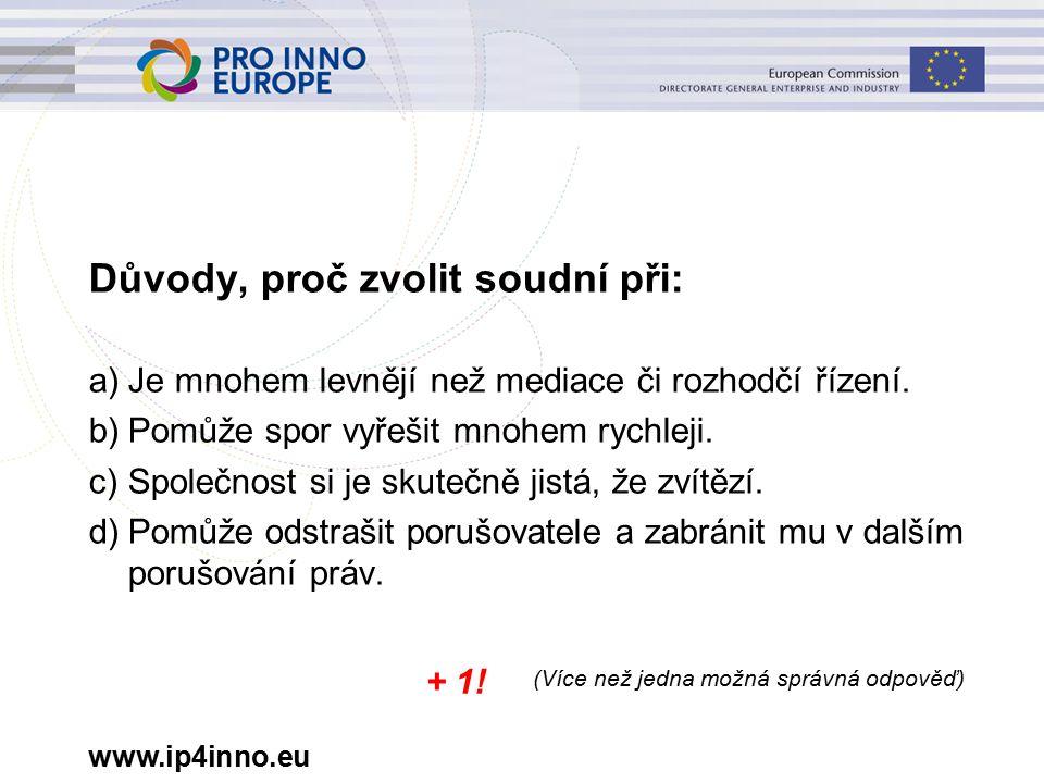 www.ip4inno.eu Důvody, proč zvolit soudní při: a)Je mnohem levnějí než mediace či rozhodčí řízení.