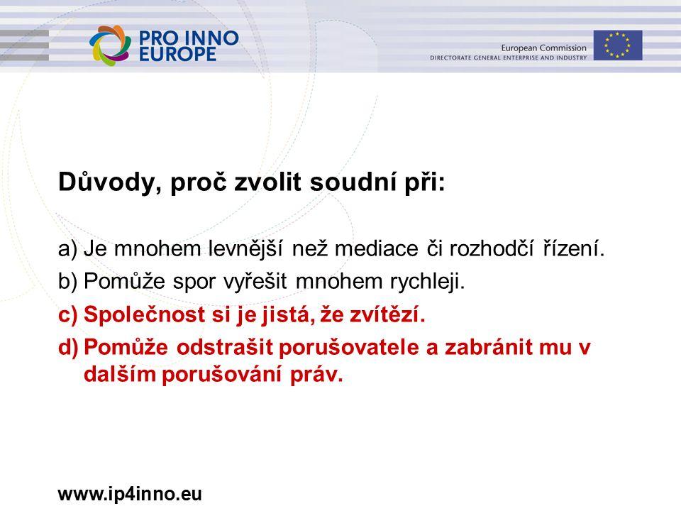 www.ip4inno.eu Důvody, proč zvolit soudní při: a)Je mnohem levnější než mediace či rozhodčí řízení.