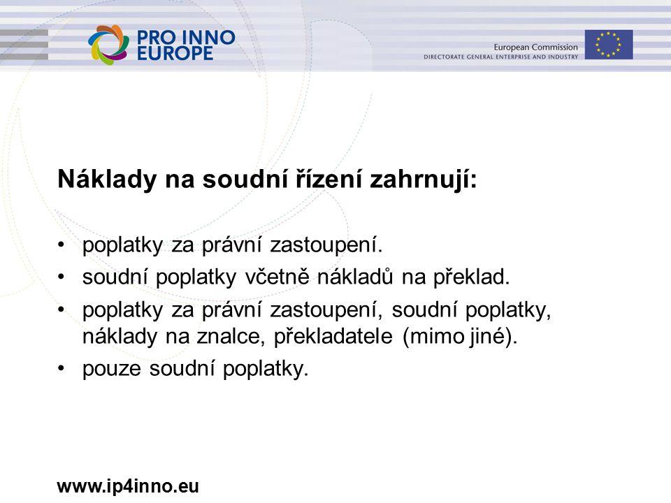 www.ip4inno.eu Náklady na soudní řízení zahrnují: poplatky za právní zastoupení.