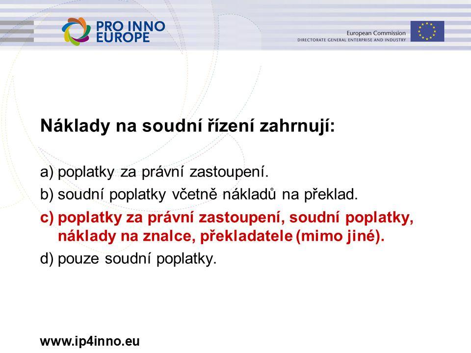www.ip4inno.eu Náklady na soudní řízení zahrnují: a)poplatky za právní zastoupení.