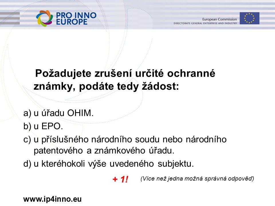 www.ip4inno.eu Požadujete zrušení určité ochranné známky, podáte tedy žádost: a)u úřadu OHIM.