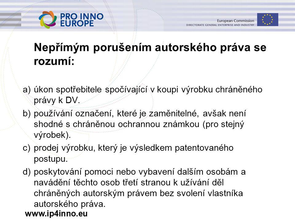www.ip4inno.eu Nepřímým porušením autorského práva se rozumí: a)úkon spotřebitele spočívající v koupi výrobku chráněného právy k DV.