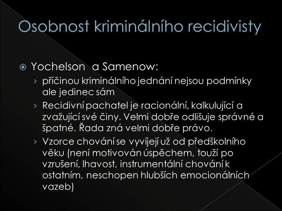  Yochelson a Samenow: › příčinou kriminálního jednání nejsou podmínky ale jedinec sám › Recidivní pachatel je racionální, kalkulující a zvažující své činy.