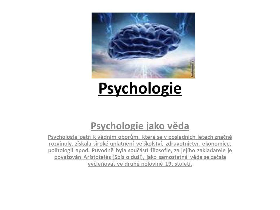 Psychologie Psychologie jako věda Psychologie patří k vědním oborům, které se v posledních letech značně rozvinuly, získala široké uplatnění ve školství, zdravotnictví, ekonomice, politologii apod.