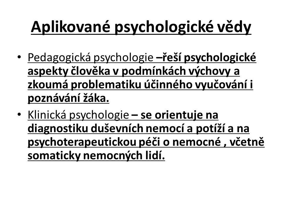 Aplikované psychologické vědy Pedagogická psychologie –řeší psychologické aspekty člověka v podmínkách výchovy a zkoumá problematiku účinného vyučování i poznávání žáka.