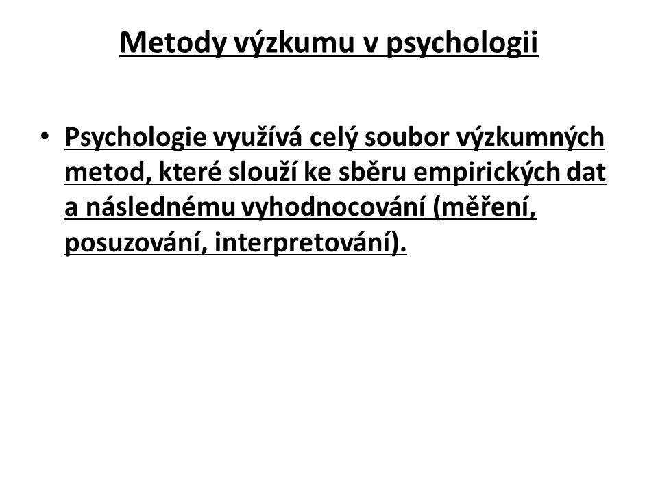 Metody výzkumu v psychologii Psychologie využívá celý soubor výzkumných metod, které slouží ke sběru empirických dat a následnému vyhodnocování (měření, posuzování, interpretování).
