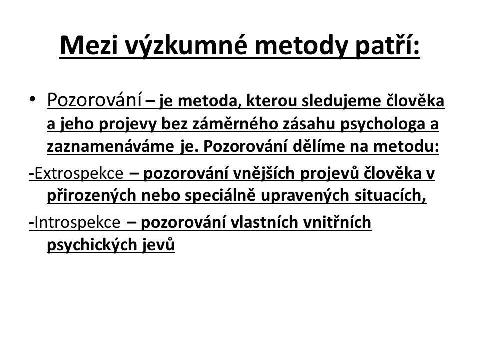 Mezi výzkumné metody patří: Pozorování – je metoda, kterou sledujeme člověka a jeho projevy bez záměrného zásahu psychologa a zaznamenáváme je.